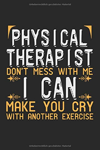 Physical Therapist. Don't mess with me, I can make you cry with another exercise: A5 Terminplaner Terminkalender Termine, Physiotherapeut lustiger Spruch Physiotherapie Notebook Notizheft