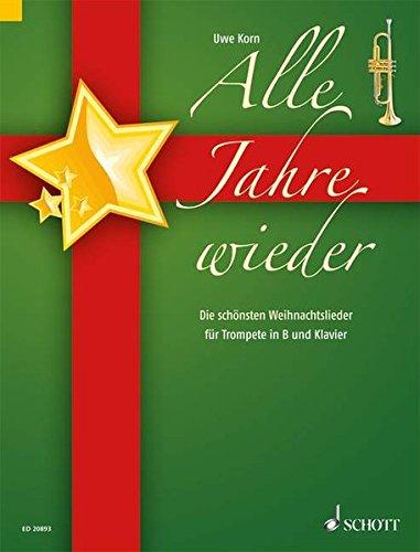 Alle Jahre wieder: Die schönsten Weihnachtslieder. Trompete in B und Klavier.