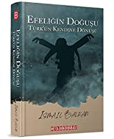 Efeligin Dogusu;Türk'ün Kendine Dönüsü