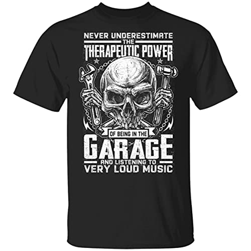Never Underestimate The Therapeutic Power of Being in The Garage Listening to Very Loud Music Mechanic t-Shirt