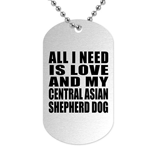 All I Need Is Love And My Central Asian Shepherd Dog - Military Dog Tag Militär Hundemarke Silber Silberkette ID-Anhänger - Geschenk zum Geburtstag Jahrestag Muttertag Vatertag