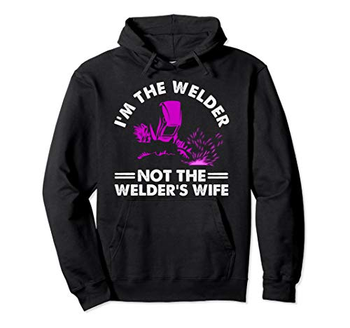 Cool I'm The Welder Gift For Women Funny Welding Wife Joke Pullover Hoodie