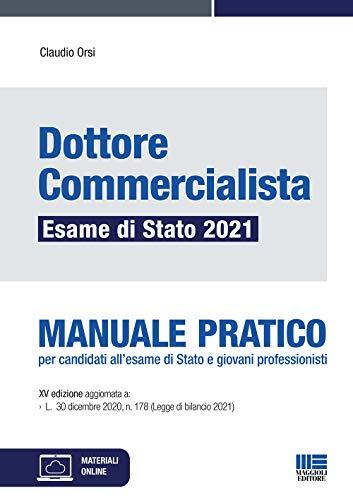 Dottore Commercialista Esame di Stato 2021. Manuale Pratico per candidati all'esame di Stato e giovani professionisti