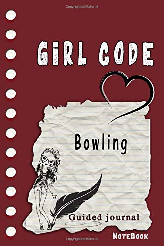 Girl Code Bowling: is not a Comic Coloring Books. Is a Gift for Personal dear diary journal notebook, Don't be wimpy to write or draw Untold Story or ... self-help book for teenage girls and adult