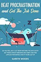 Beat Procrastination and Get The Job Done: Do You Feel Like a Lazy Bear Watching The Days Go By? Get Thing Done by Breaking Bad Habits and Find Limitless Motivation, Even If you're Lazy AF
