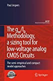 The gm/ID Methodology, a sizing tool for low-voltage analog CMOS Circuits: The semi-empiri...