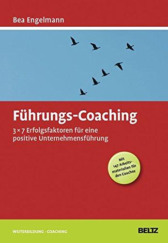 Führungs-Coaching: 3x7 Erfolgsfaktoren für eine positive Unternehmensführung (Mit 147 Arbeitsmaterialien für den Coachee) (Beltz Weiterbildung / Fachbuch)