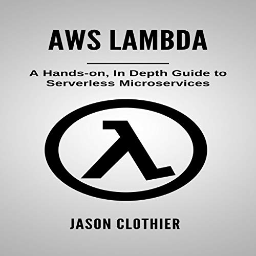 AWS Lambda: A Hands-on, in Depth Guide to Serverless Microservices audiobook cover art
