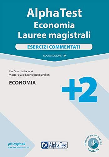 Alpha Test. Economia. Lauree magistrali. Esercizi commentati. Con software di simulazione