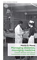Managing Diabetes, Managing Medicine: Chronic Disease and Clinical Bureaucracy in Post-War Britain (Social Histories of Medicine)