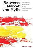 Between Market and Myth: The Spanish Artist Novel in the Post-Transition, 1992-2014 (Campos Ibéricos: Bucknell Studies in Iberian Literatures and Cultures)