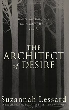 The Architect of Desire: Beauty and Danger in the Stanford White Family by Susannah Lessard (1997-12-29)