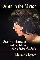 Alien in the Mirror: Scarlett Johansson, Jonathan Glazer and Under the Skin