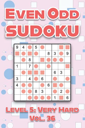 Even Odd Sudoku Level 5: Very Hard Vol. 36: Play Even Odd Sudoku 9x9 Nine Numbers Grid With Solutions Hard Level Volumes 1-40 Cross Sums Sudoku ... Enjoy A Challenge For All Ages Kids to Adults