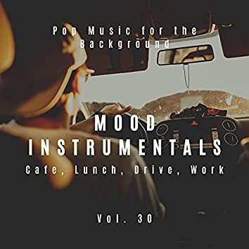 Mood Instrumentals: Pop Music For The Background - Cafe, Lunch, Drive, Work, Vol. 30