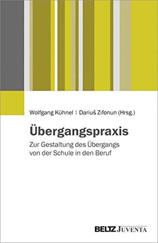 Ãœbergangspraxis: Zur Gestaltung des Ãœbergangs von der Schule in den Beruf