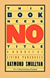 This Book Needs No Title: A Budget of Living Paradoxes (Touchstone Books (Paperback))