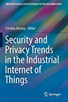 Security and Privacy Trends in the Industrial Internet of Things (Advanced Sciences and Technologies for Security Applications)