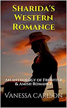 Sharida's Western Romance: An anthology of Frontier & Amish Romance by [Vanessa Carlson]