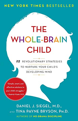 The WholeBrain Child: 12 Revolutionary Strategies to Nurture Your Child#039s Developing Mind