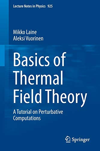 Basics of Thermal Field Theory: A Tutorial on Perturbative Computations (Lecture Notes in Physics (925))