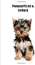 Thoughts Of A Yorkie: An Adorable and Fun Notebook For Your Best Days Ever