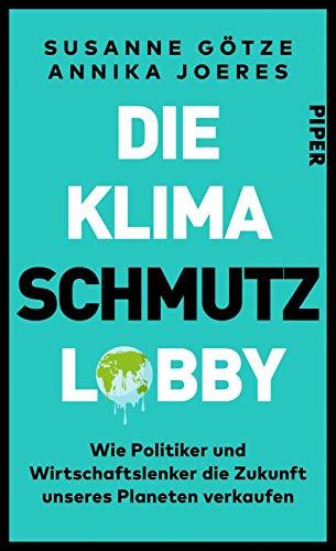 Die Klimaschmutzlobby: Wie Politiker und Wirtschaftslenker die Zukunft unseres Planeten verkaufen