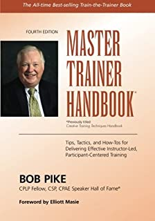Master Trainer Handbook: Tips, Tactics, and How-Tos for Delivering Effective Instructor-Led, Participant-Centered Training by Bob Pike (2015-07-21)