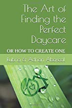 The Art of Finding the Perfect Daycare: Or how to create one