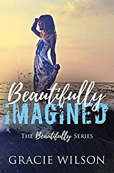 Beautifully Imagined (The Beautifully Series Book 2) by [Gracie Wilson]