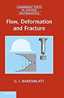 Flow, Deformation and Fracture: Lectures on Fluid Mechanics and the Mechanics of Deformable Solids for Mathematicians and Physicists (Cambridge Texts in Applied Mathematics, Series Number 49)