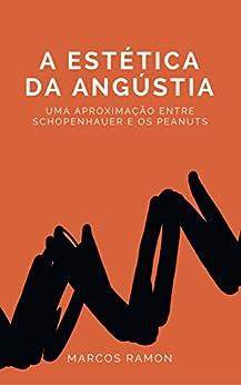 A Estética da Angústia: uma aproximação entre Schopenhauer e os Peanuts por [Marcos Ramon]