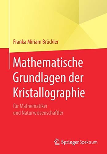 Mathematische Grundlagen der Kristallographie: für Mathematiker und Naturwissenschaftler