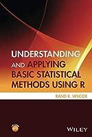 Understanding and Applying Basic Statistical Methods Using R