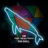 白鯨 feat. Kaijyu (Remix) / EGG SHELL