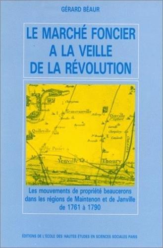 MARCHE FONCIER A LA VEILLE DE LA REVOLUTION (LE) LES MOUVEMENTS DE PROPRIETE BEA (FONDS ANNEES 80)