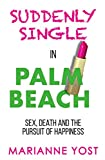 Suddenly Single in Palm Beach: Sex, Death, and the Pursuit of Happiness (The 'Suddenly' Series Book...