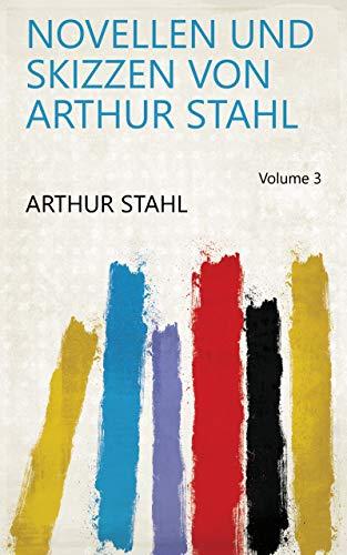 Novellen und Skizzen von Arthur Stahl Volume 3