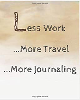 Less Work...More Travel...More Journaling: A Travel Journal and Planner for the Working, Occasional, or Frequent Traveler