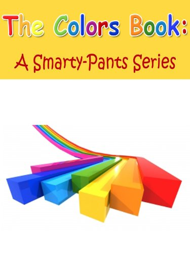 The Colors Book - Smarty-Pants Series Picture Book For Children (A Smarty-Pants...