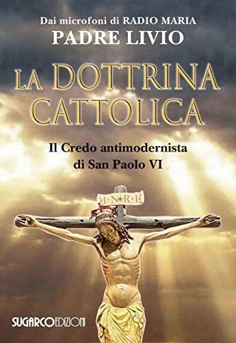 La dottrina cattolica. Il Credo antimodernista di San Paolo VI