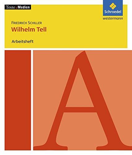 Texte.Medien: Friedrich Schiller: Wilhelm Tell: Arbeitsheft: Klassische und moderne Literatur / Friedrich Schiller: Wilhelm Tell: Arbeitsheft