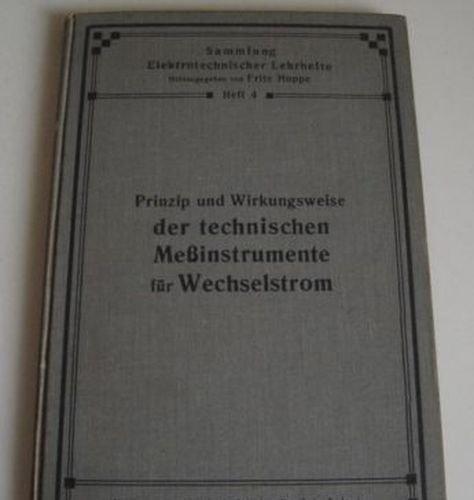Sammlung Elektrotechnischer Lehrhefte -Heft 4 --- Prinzip und Wirkungsweise der technischen Meßinstrumente für Wechselstrom