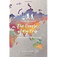 TRAVEL THE WORLD - The People of My Trip - A FRIENDS BOOK FOR TRAVELING