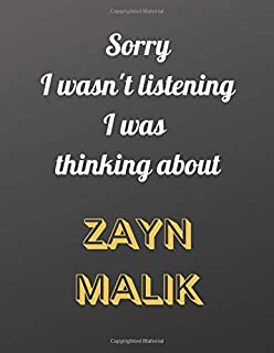 Sorry I wasn't listening I was thinking about Zayn Malik: Notebook/notepad/diary/journal for girls, teens and women and al...