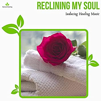 Reclining My Soul - Inducing Healing Music