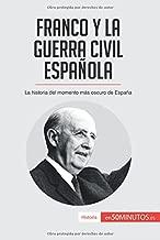 Franco y la guerra civil española: La historia del momento más oscuro de España (Spanish Edition)