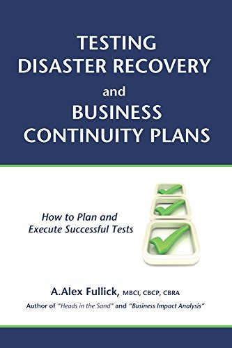Testing Disaster Recovery and Business Continuity Plans: How to Plan and Execute Successful Tests by [A. Alex Fullick]