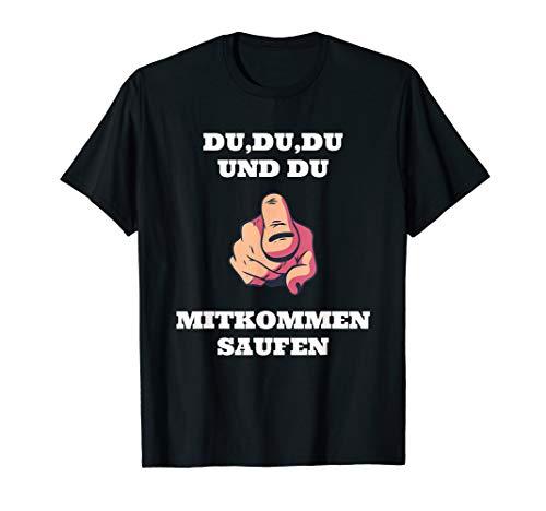 DU,DU,DU UND DU MITKOMMEN SAUFEN PARTY T-Shirt