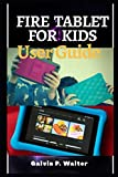 FIRE TABLET FOR KIDS USER GUIDE: A Step By Step Instructional Manual To Set Up The Amazon Kindle Fire HD 8 Kid Edition, Parental Control And How To Set Time Limit, A Beginner And Senior Guide
